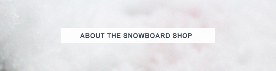 ABOUT THE SNOWBOARD SHOP