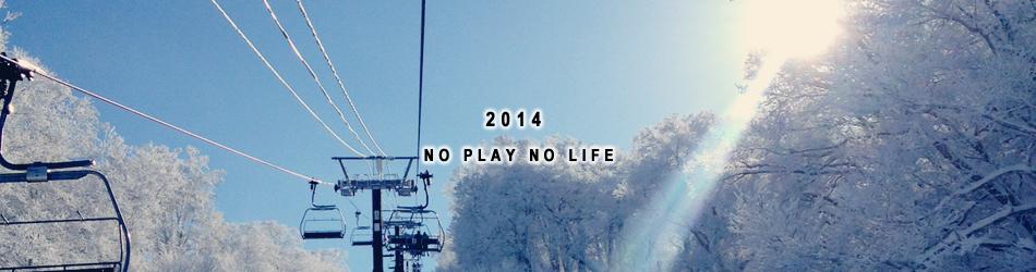 NO PLAY NO LIFE 2014