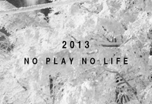 NO PLAY NO LIFE 2013